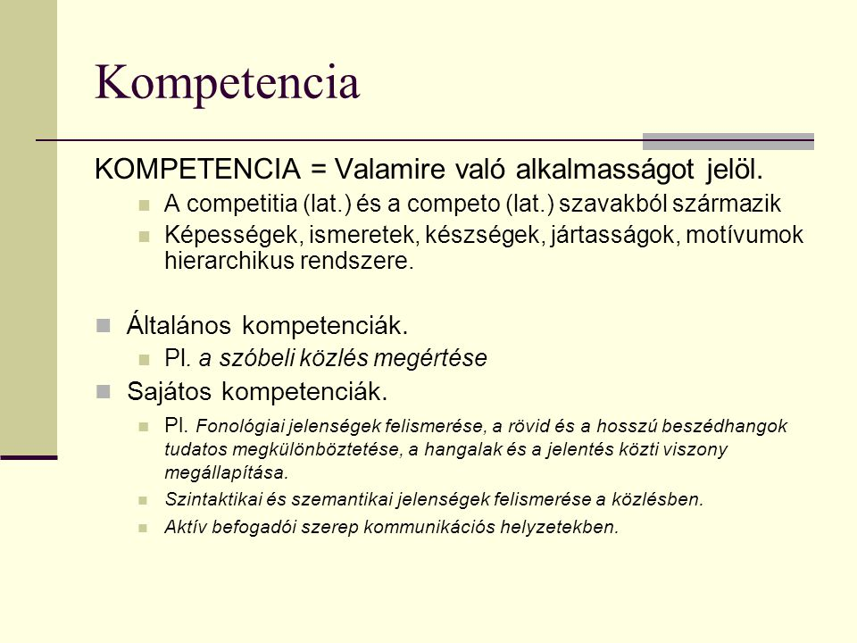 Kompetencia KOMPETENCIA = Valamire való alkalmasságot jelöl.