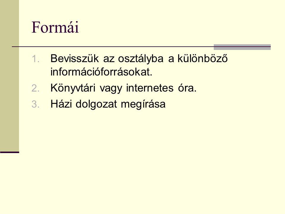 Formái Bevisszük az osztályba a különböző információforrásokat.