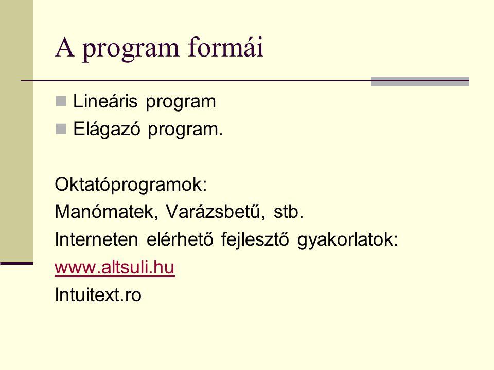 A program formái Lineáris program Elágazó program. Oktatóprogramok: