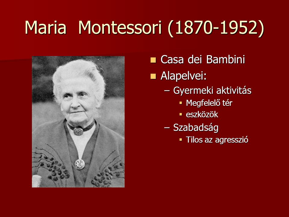 Maria Montessori (1870-1952) Casa dei Bambini Alapelvei: