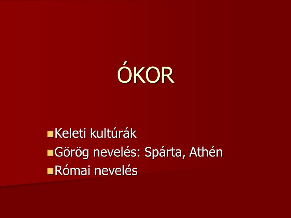 Keleti kultúrák Görög nevelés: Spárta, Athén Római nevelés