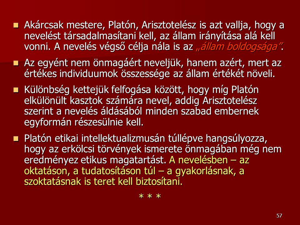 """Akárcsak mestere, Platón, Arisztotelész is azt vallja, hogy a nevelést társadalmasítani kell, az állam irányítása alá kell vonni. A nevelés végső célja nála is az """"állam boldogsága ."""