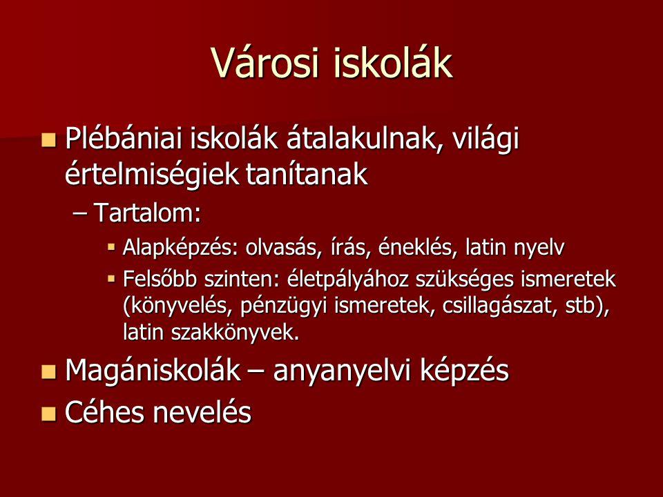 Városi iskolák Plébániai iskolák átalakulnak, világi értelmiségiek tanítanak. Tartalom: Alapképzés: olvasás, írás, éneklés, latin nyelv.