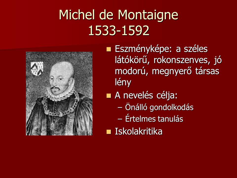 Michel de Montaigne 1533-1592 Eszményképe: a széles látókörű, rokonszenves, jó modorú, megnyerő társas lény.