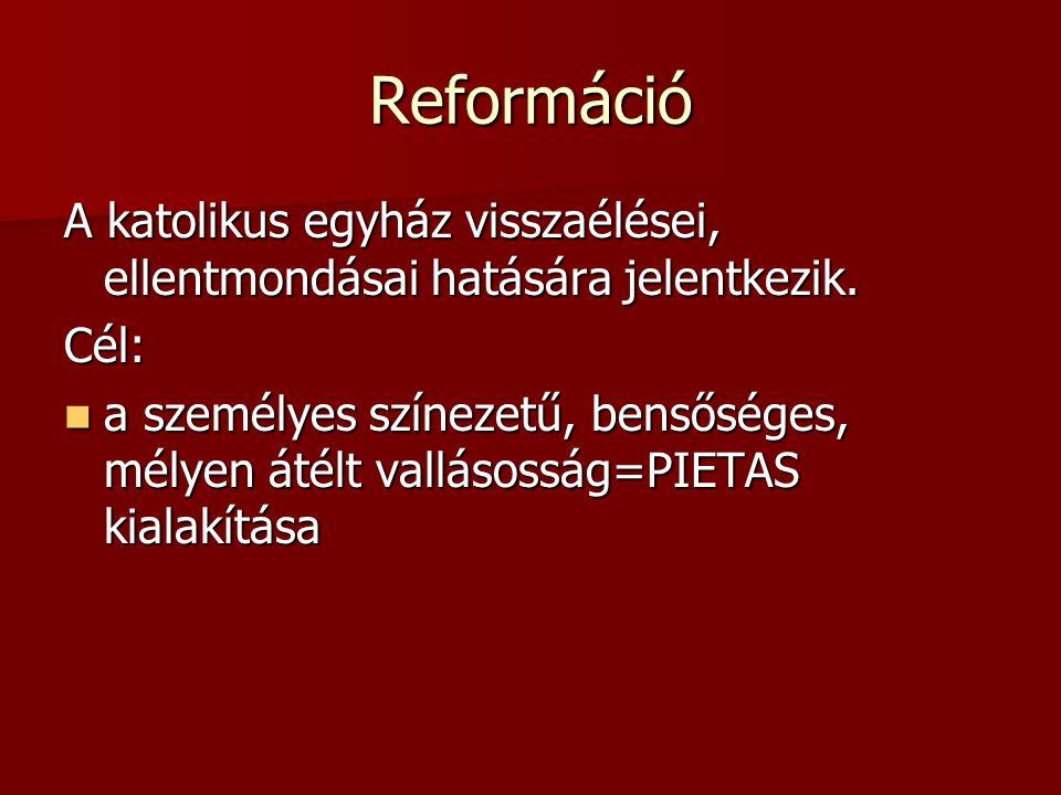 Reformáció A katolikus egyház visszaélései, ellentmondásai hatására jelentkezik. Cél:
