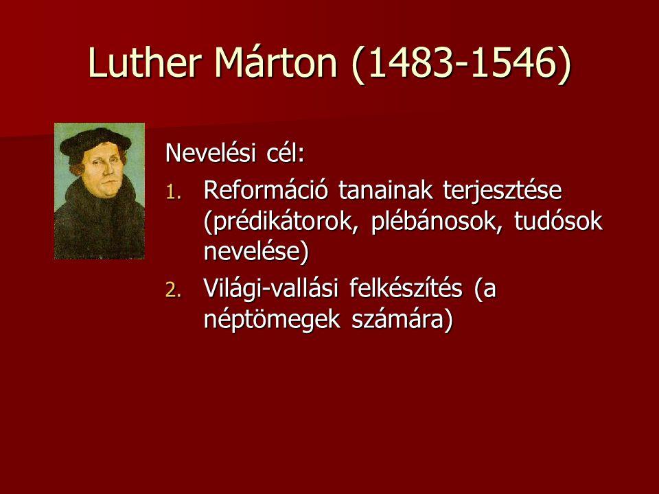 Luther Márton (1483-1546) Nevelési cél: