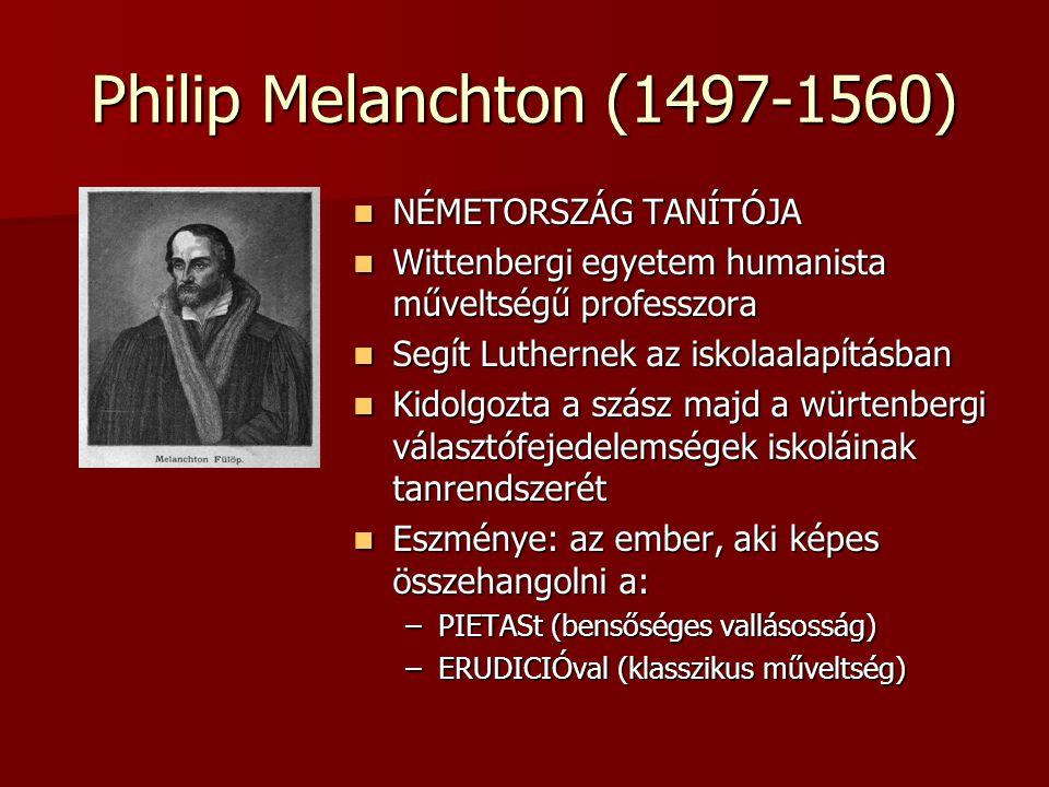 Philip Melanchton (1497-1560) NÉMETORSZÁG TANÍTÓJA