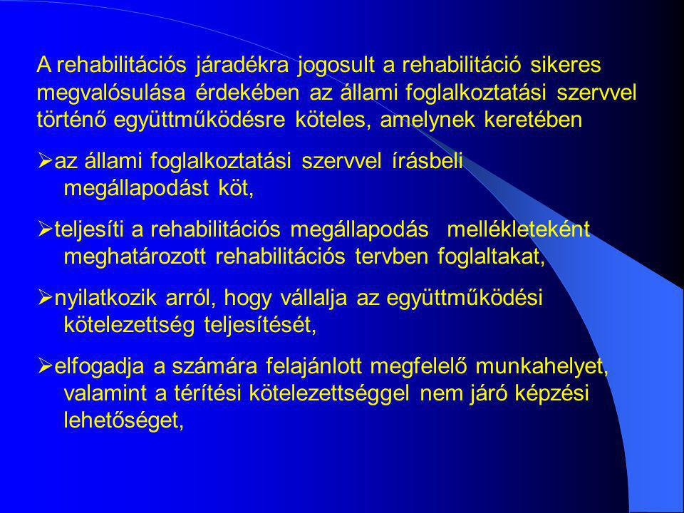 A rehabilitációs járadékra jogosult a rehabilitáció sikeres megvalósulása érdekében az állami foglalkoztatási szervvel történő együttműködésre köteles, amelynek keretében