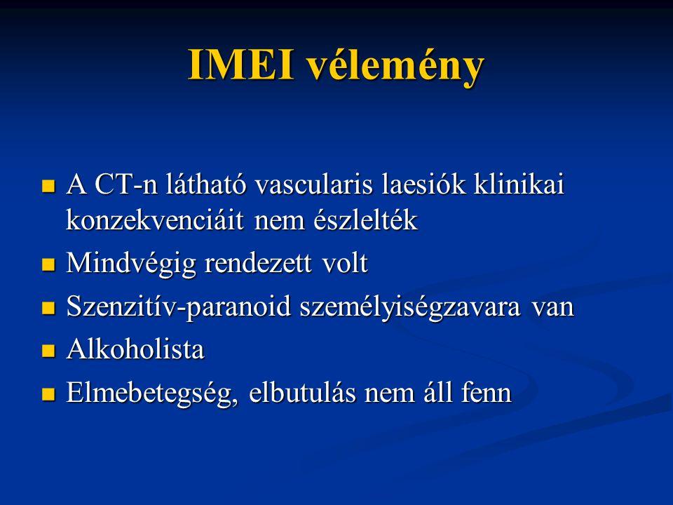 IMEI vélemény A CT-n látható vascularis laesiók klinikai konzekvenciáit nem észlelték. Mindvégig rendezett volt.