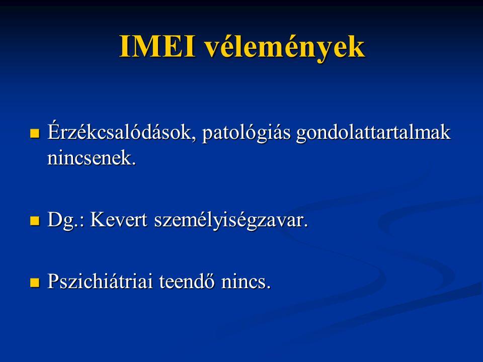 IMEI vélemények Érzékcsalódások, patológiás gondolattartalmak nincsenek. Dg.: Kevert személyiségzavar.