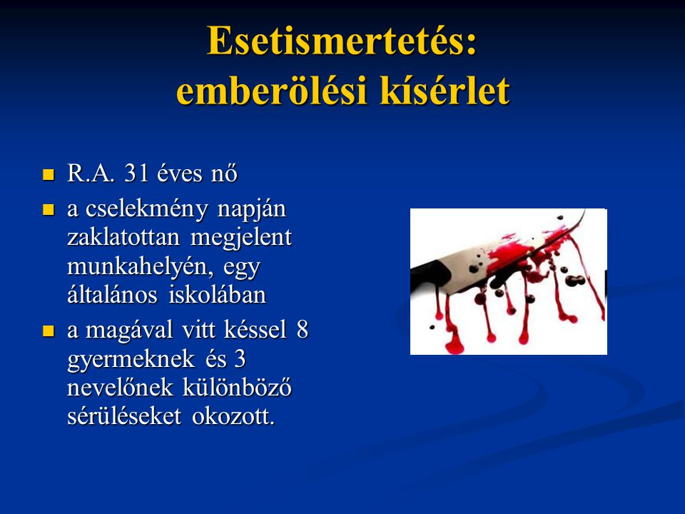 Esetismertetés: emberölési kísérlet