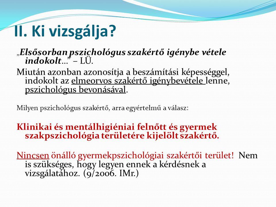 """II. Ki vizsgálja """"Elsősorban pszichológus szakértő igénybe vétele indokolt… – LÜ."""