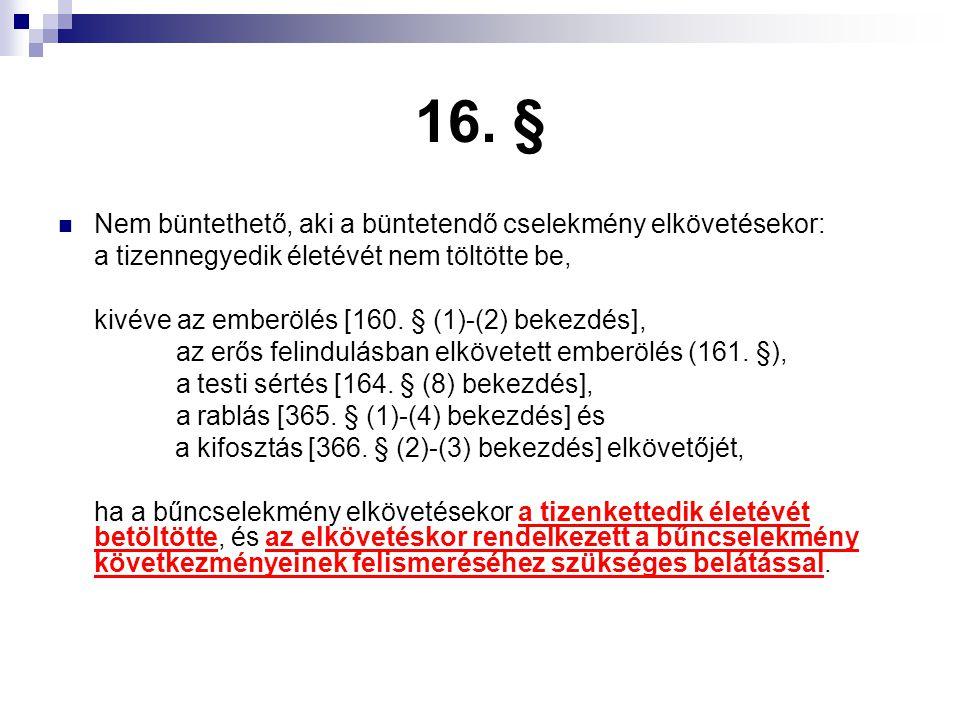 16. § Nem büntethető, aki a büntetendő cselekmény elkövetésekor: