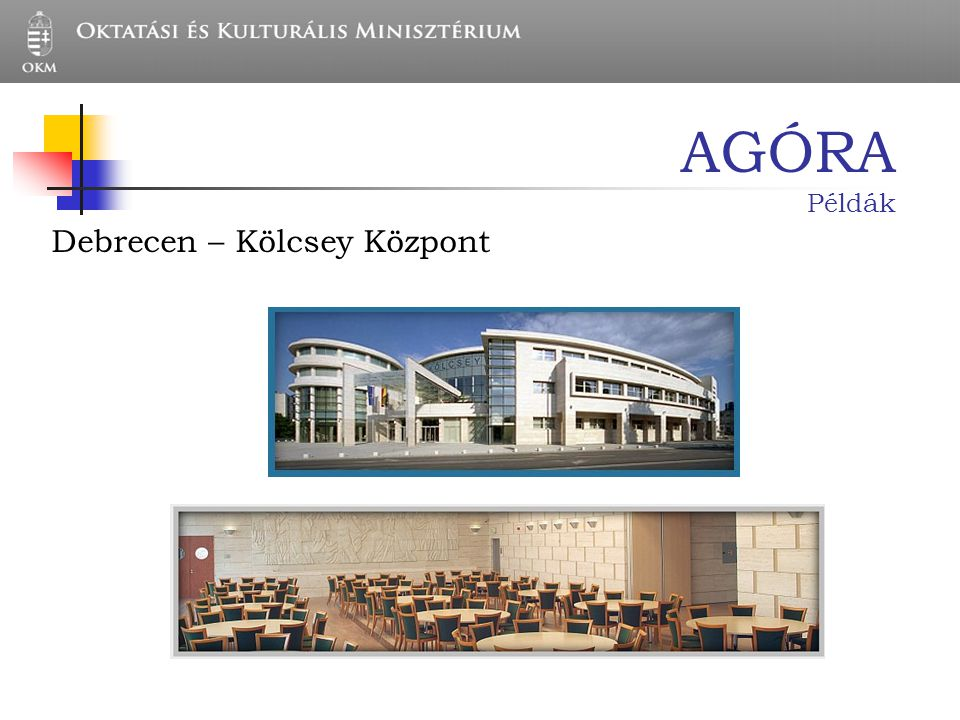 AGÓRA Példák Debrecen – Kölcsey Központ