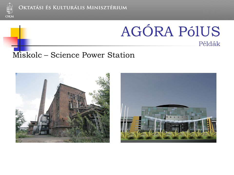 AGÓRA PólUS Példák Miskolc – Science Power Station