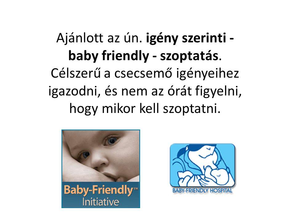 Ajánlott az ún. igény szerinti - baby friendly - szoptatás