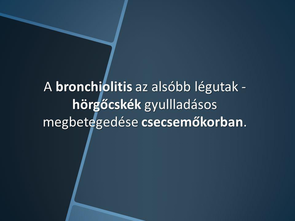 A bronchiolitis az alsóbb légutak - hörgőcskék gyullladásos megbetegedése csecsemőkorban.