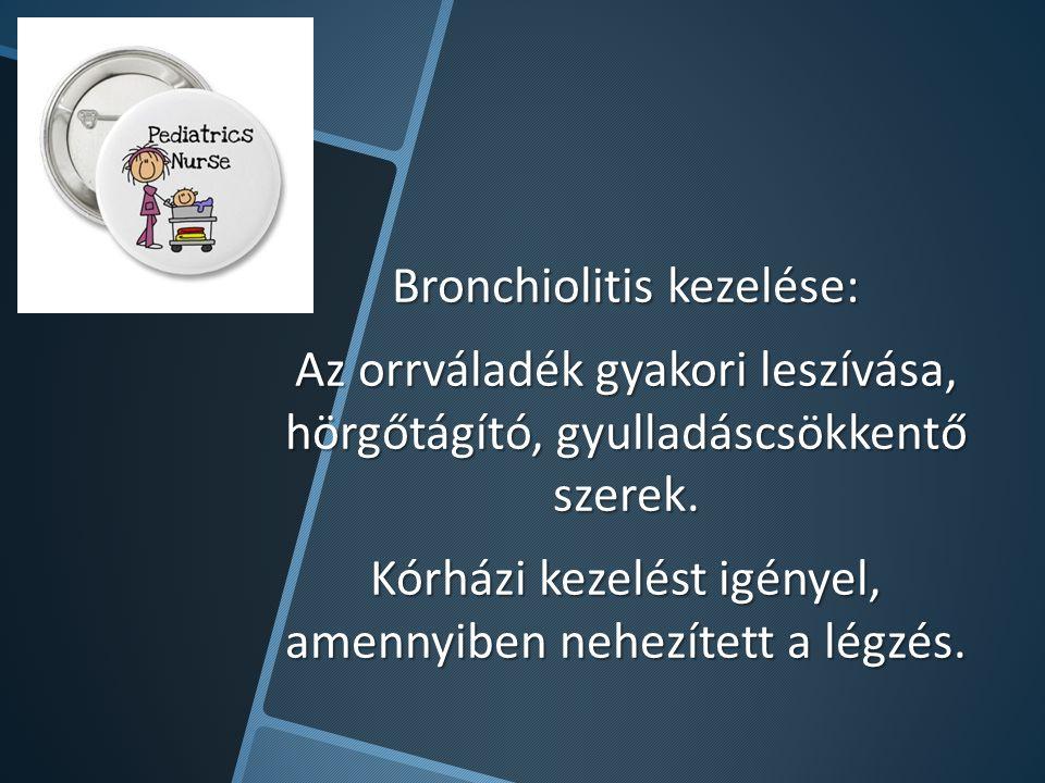 Bronchiolitis kezelése: Az orrváladék gyakori leszívása, hörgőtágító, gyulladáscsökkentő szerek.
