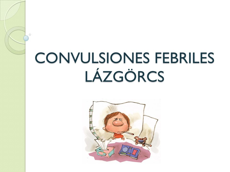CONVULSIONES FEBRILES LÁZGÖRCS