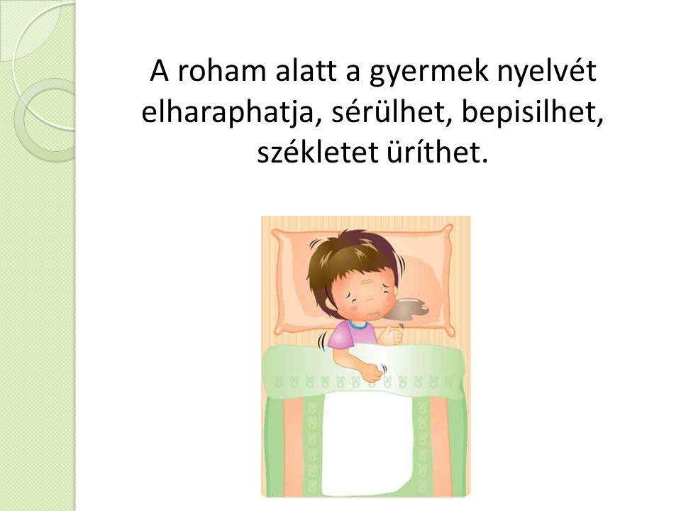 A roham alatt a gyermek nyelvét elharaphatja, sérülhet, bepisilhet, székletet üríthet.