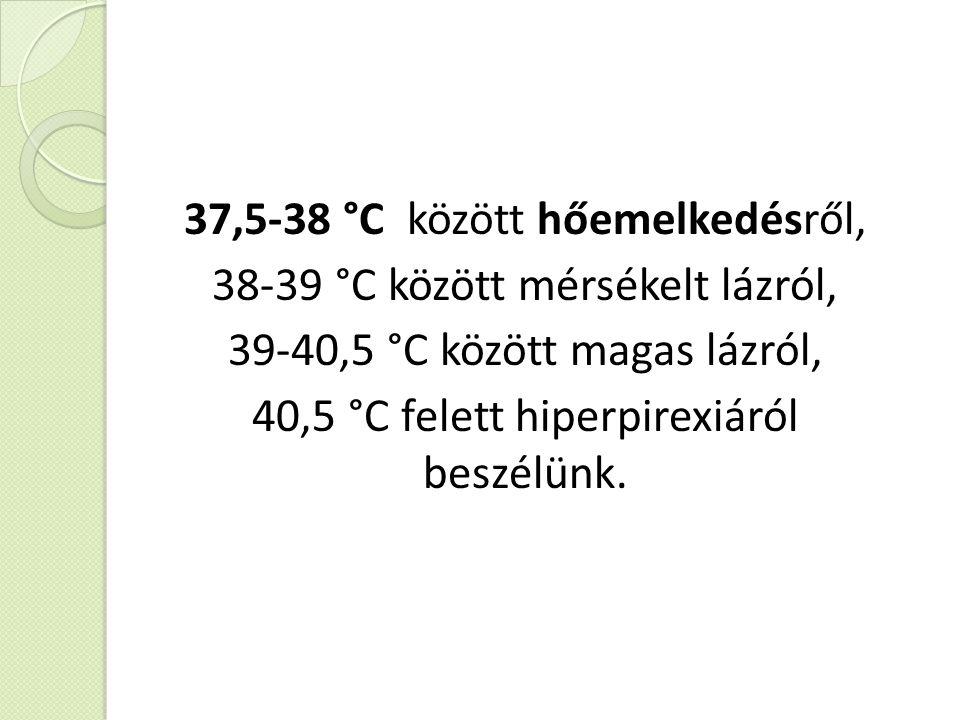 37,5-38 °C között hőemelkedésről, 38-39 °C között mérsékelt lázról, 39-40,5 °C között magas lázról, 40,5 °C felett hiperpirexiáról beszélünk.