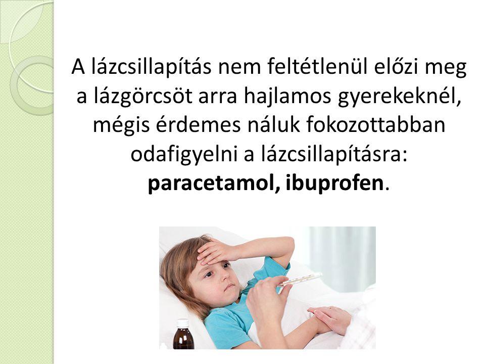 A lázcsillapítás nem feltétlenül előzi meg a lázgörcsöt arra hajlamos gyerekeknél, mégis érdemes náluk fokozottabban odafigyelni a lázcsillapításra: paracetamol, ibuprofen.