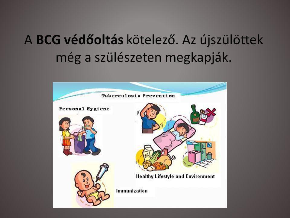 A BCG védőoltás kötelező. Az újszülöttek még a szülészeten megkapják.