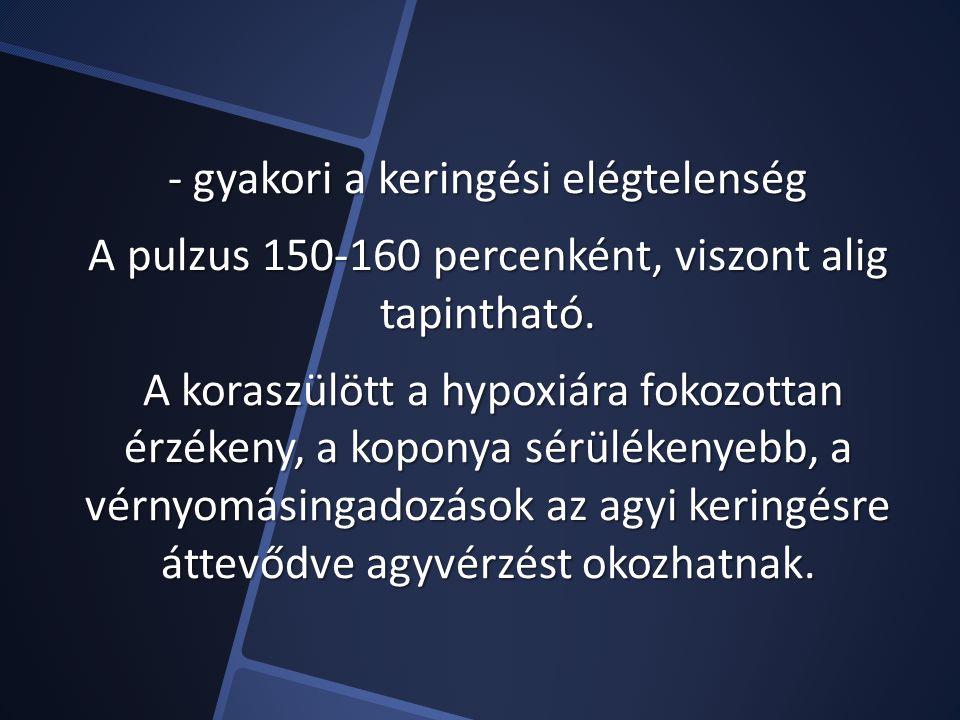- gyakori a keringési elégtelenség A pulzus 150-160 percenként, viszont alig tapintható.