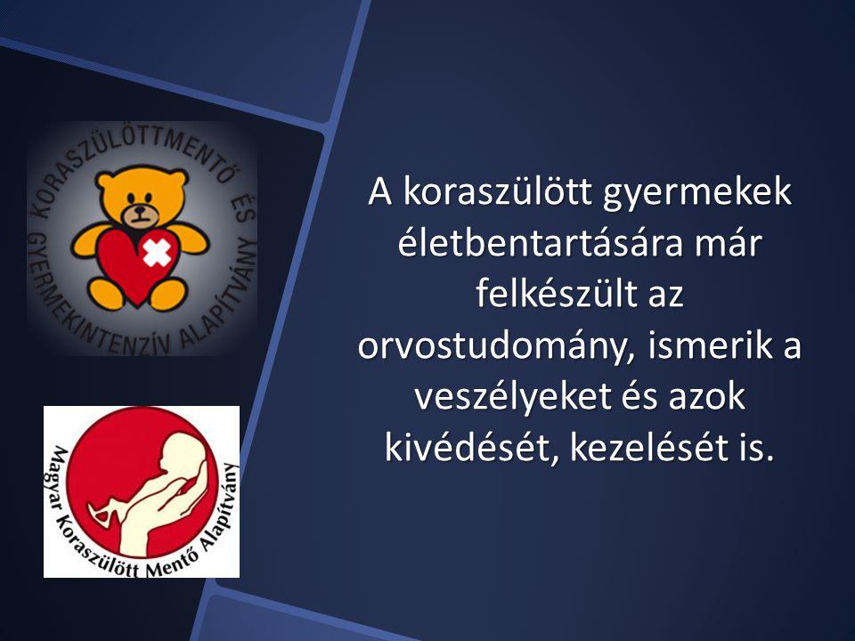 A koraszülött gyermekek életbentartására már felkészült az orvostudomány, ismerik a veszélyeket és azok kivédését, kezelését is.
