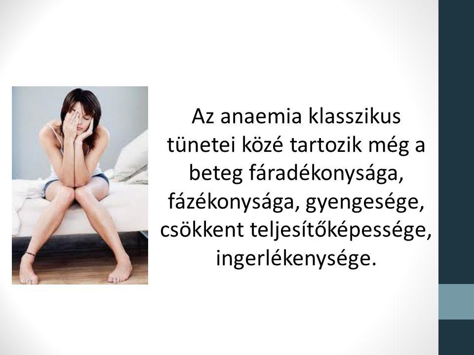 Az anaemia klasszikus tünetei közé tartozik még a beteg fáradékonysága, fázékonysága, gyengesége, csökkent teljesítőképessége, ingerlékenysége.