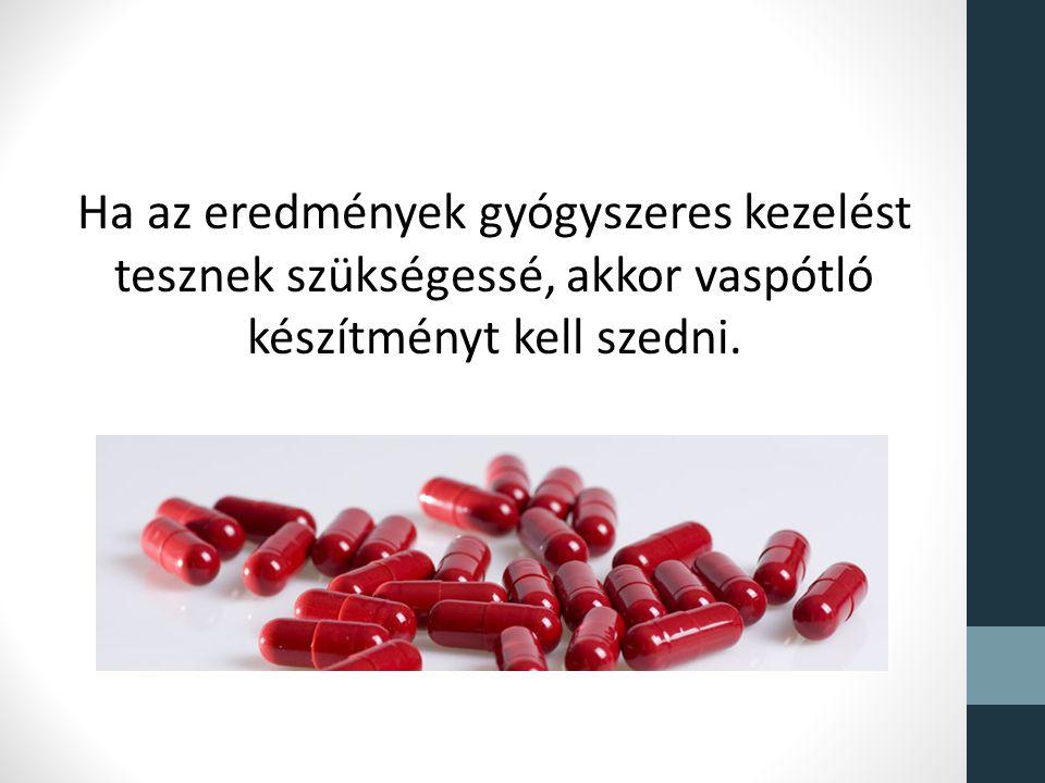 Ha az eredmények gyógyszeres kezelést tesznek szükségessé, akkor vaspótló készítményt kell szedni.
