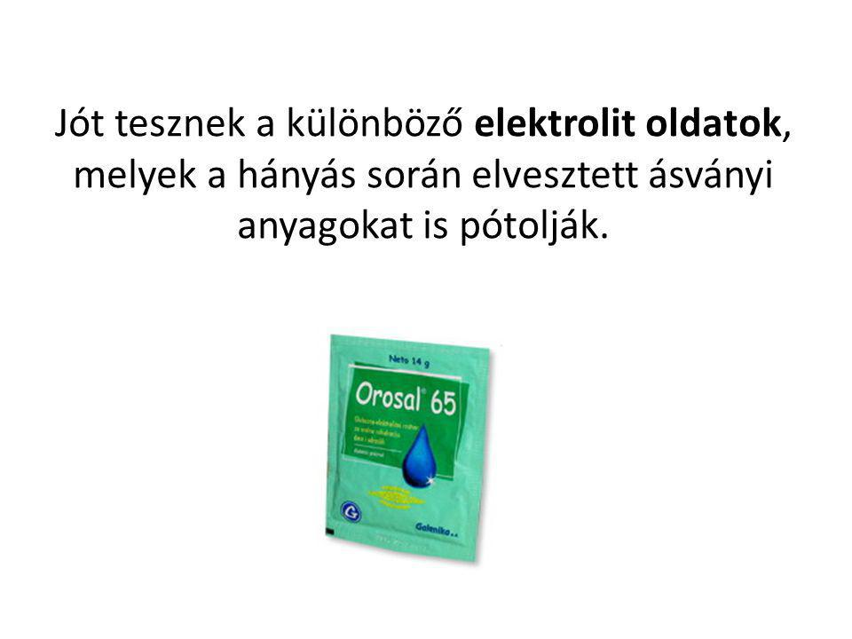 Jót tesznek a különböző elektrolit oldatok, melyek a hányás során elvesztett ásványi anyagokat is pótolják.