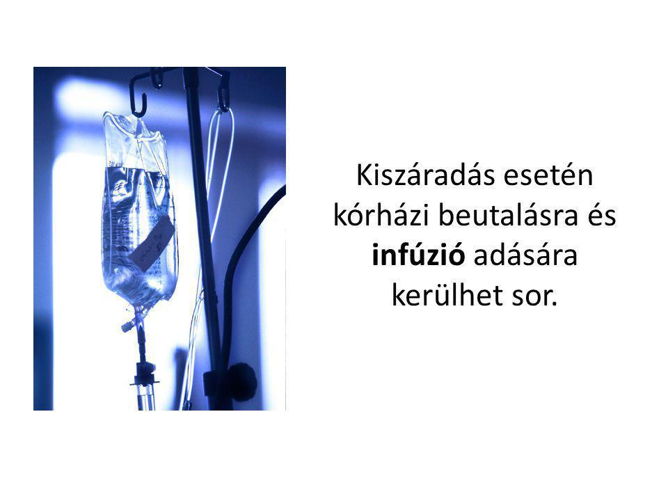 Kiszáradás esetén kórházi beutalásra és infúzió adására kerülhet sor.