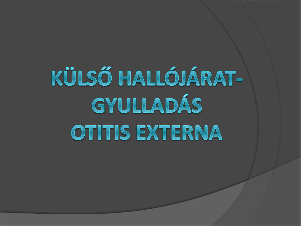 KÜLSŐ HALLÓJÁRAT- GYULLADÁS OTITIS EXTERNA