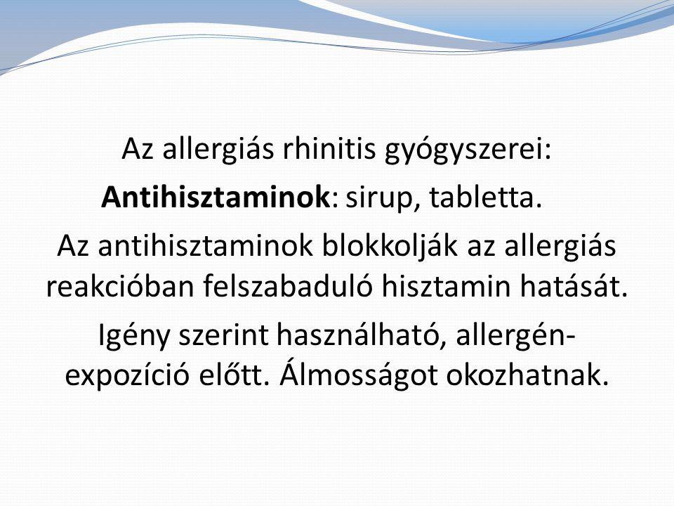 Az allergiás rhinitis gyógyszerei: Antihisztaminok: sirup, tabletta