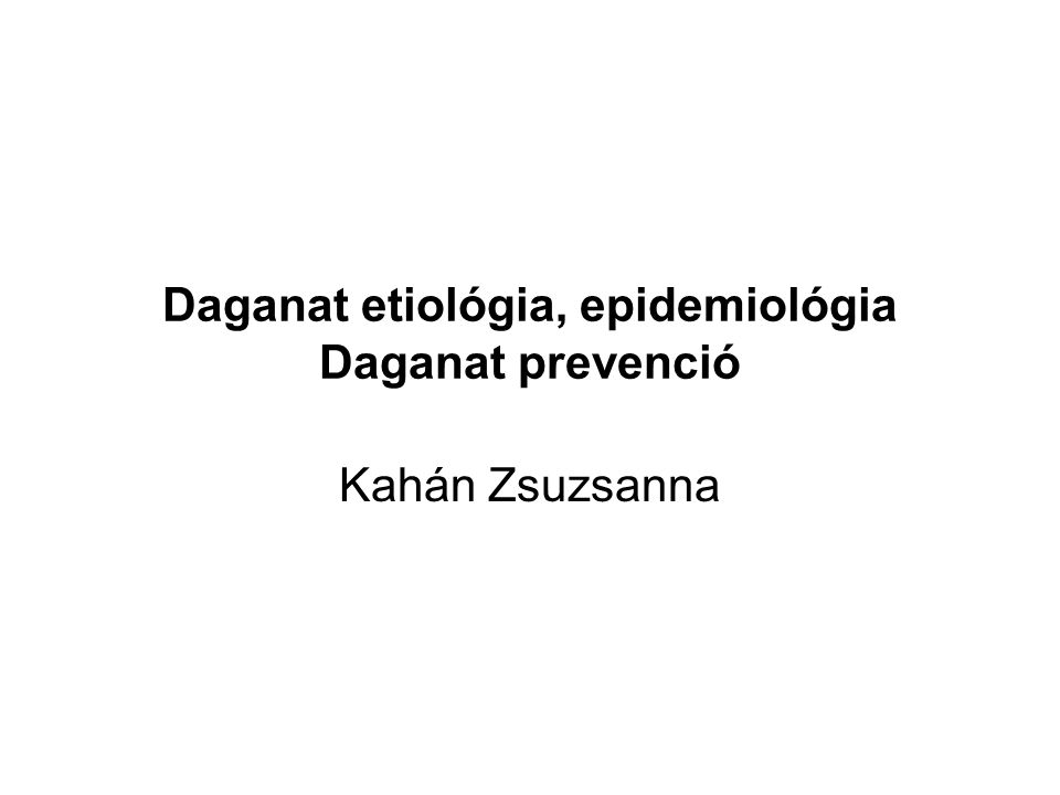 Daganat etiológia, epidemiológia Daganat prevenció