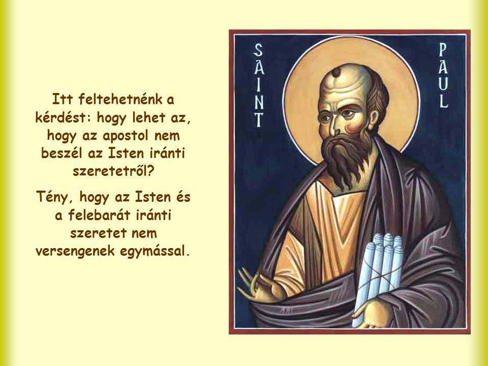 Itt feltehetnénk a kérdést: hogy lehet az, hogy az apostol nem beszél az Isten iránti szeretetről