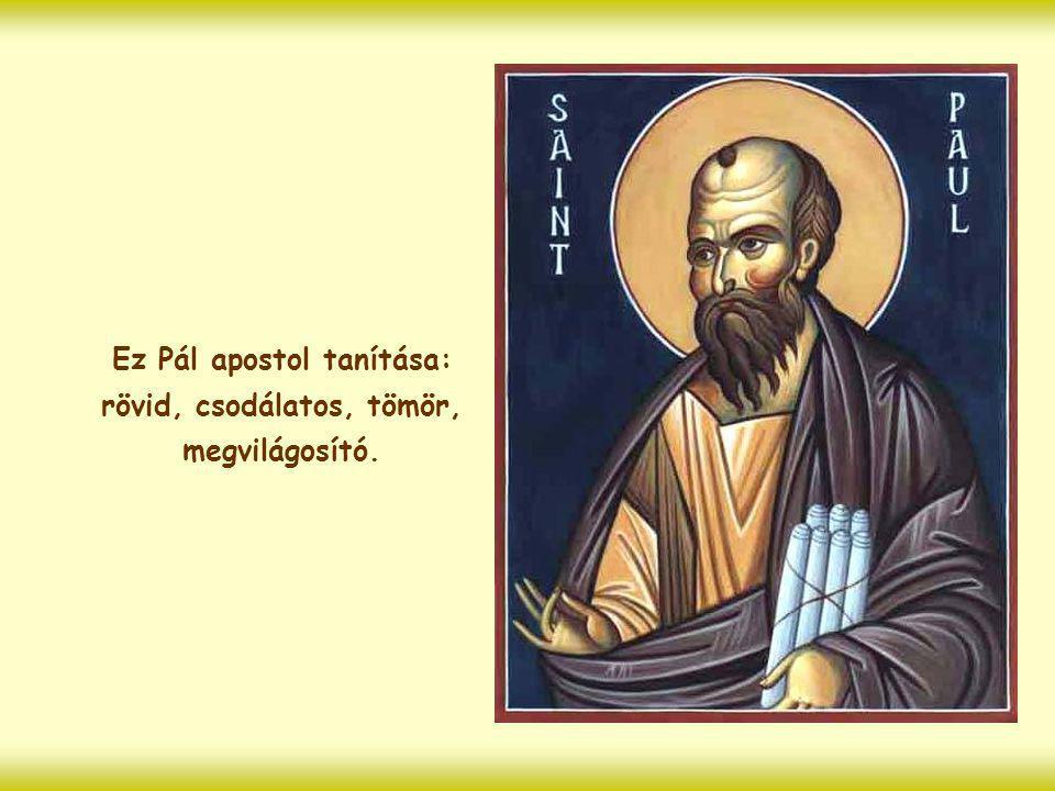 Ez Pál apostol tanítása: rövid, csodálatos, tömör, megvilágosító.