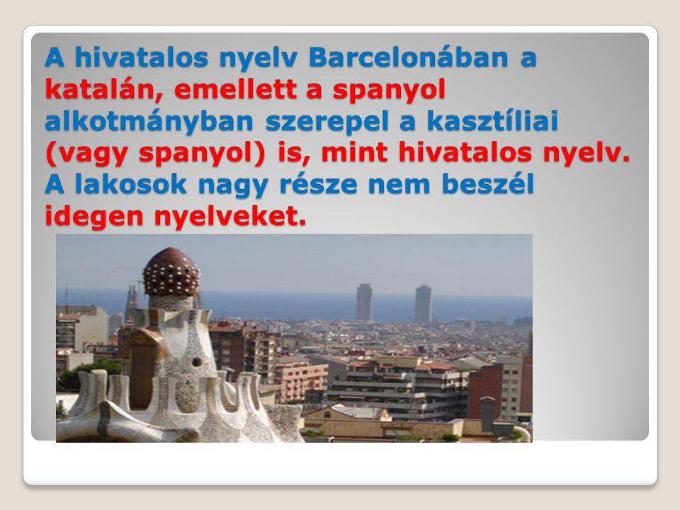 A hivatalos nyelv Barcelonában a katalán, emellett a spanyol alkotmányban szerepel a kasztíliai (vagy spanyol) is, mint hivatalos nyelv.