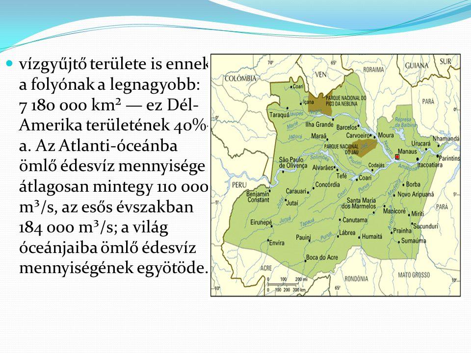 vízgyűjtő területe is ennek a folyónak a legnagyobb: 7 180 000 km² — ez Dél-Amerika területének 40%-a.