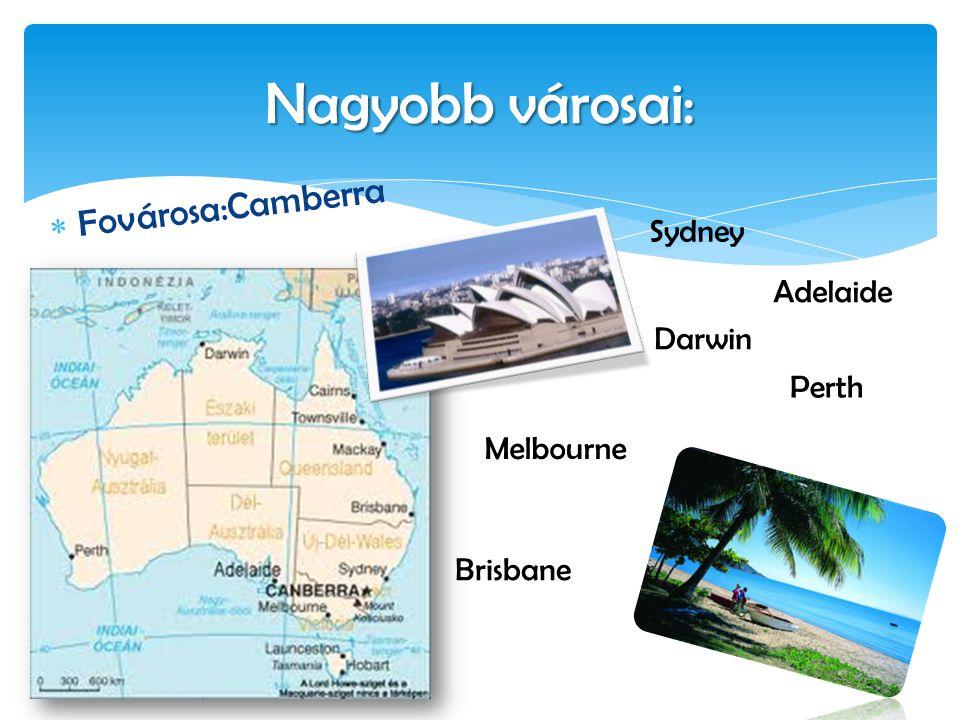 Nagyobb városai: Fovárosa:Camberra Sydney Adelaide Darwin Perth