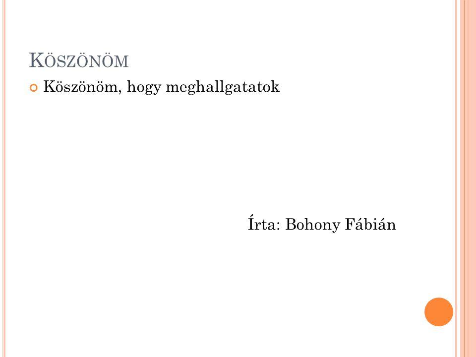 Köszönöm Köszönöm, hogy meghallgatatok Írta: Bohony Fábián