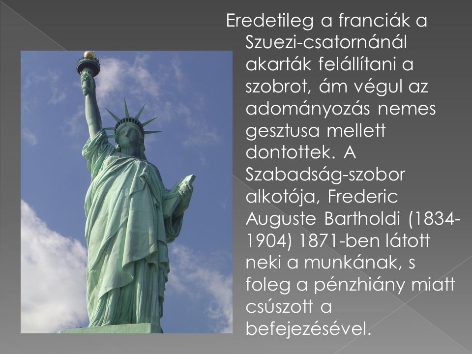 Eredetileg a franciák a Szuezi-csatornánál akarták felállítani a szobrot, ám végul az adományozás nemes gesztusa mellett dontottek.