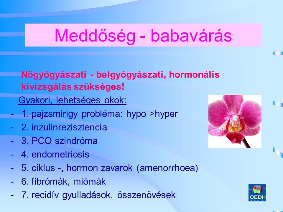 Meddőség - babavárás Nőgyógyászati - belgyógyászati, hormonális kivizsgálás szükséges! Gyakori, lehetséges okok: