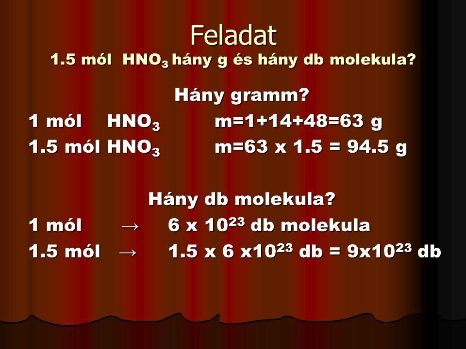 Feladat 1.5 mól HNO3 hány g és hány db molekula