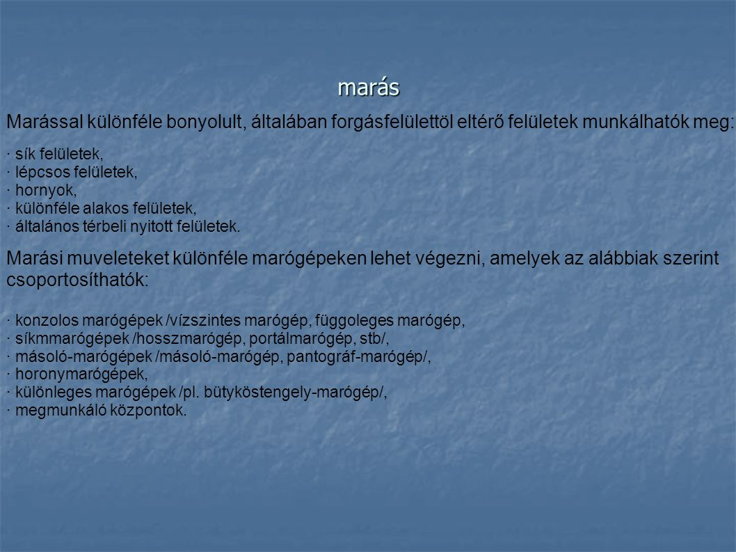 marás Marással különféle bonyolult, általában forgásfelülettöl eltérő felületek munkálhatók meg: · sík felületek,