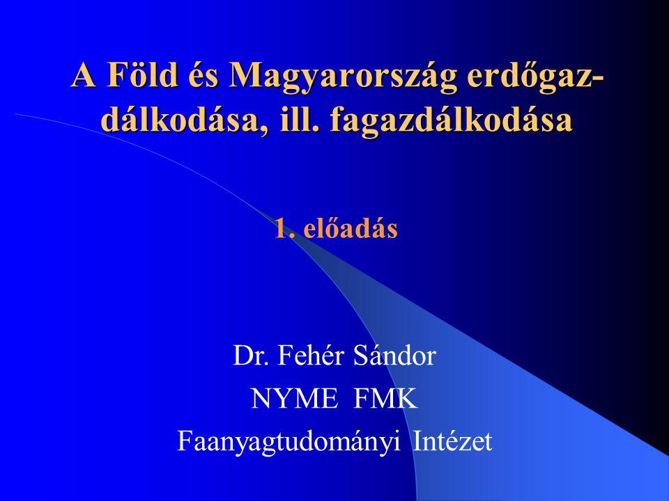 A Föld és Magyarország erdőgaz-dálkodása, ill. fagazdálkodása