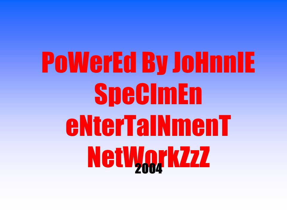 PoWerEd By JoHnnIE SpeCImEn eNterTaINmenT NetWorkZzZ