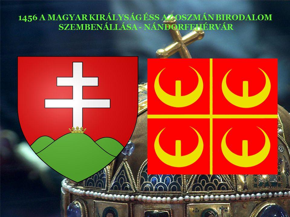 1456 A MAGYAR KIRÁLYSÁG ÉSS AZ OSZMÁN BIRODALOM SZEMBENÁLLÁSA - NÁNDORFEHÉRVÁR