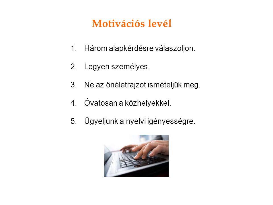 Motivációs levél Három alapkérdésre válaszoljon. Legyen személyes.